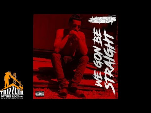 Lazy-Boy - We Gon Be Straight (Prod. Producer3D) [Thizzler.com Exclusive]
