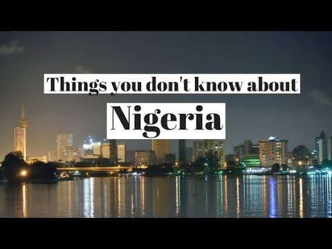 Things you don't know about Nigeria