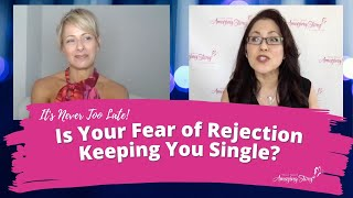 Is Your Fear of Rejection Keeping You Single? - Dating Advice for Women Over 50