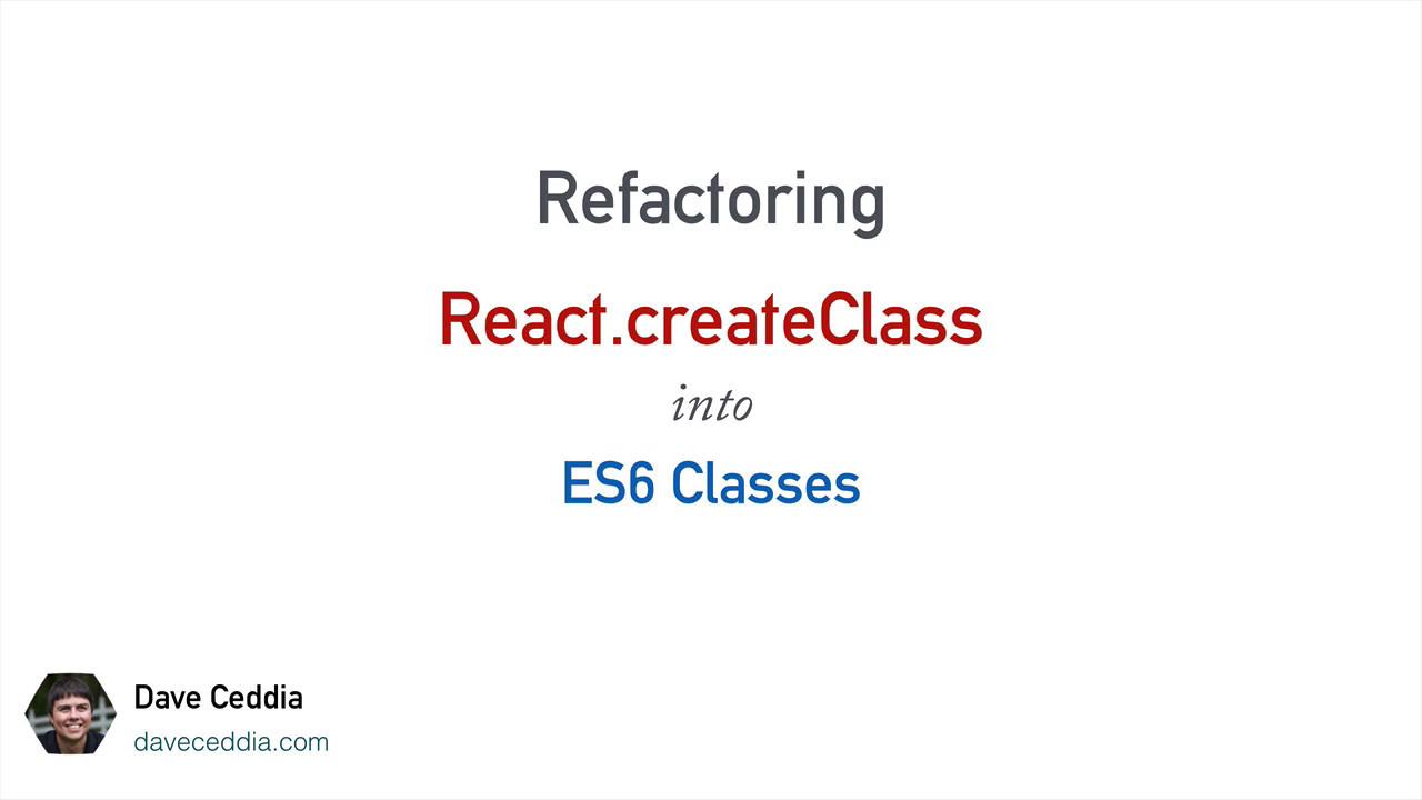 Convert React createClass to ES6 Class