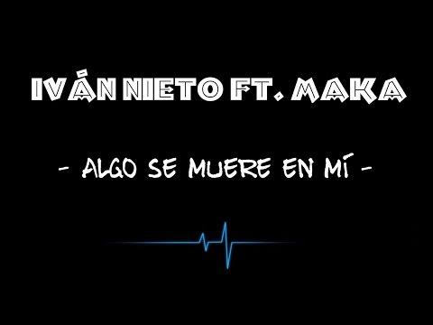 IVÁN NIETO feat. MAKA - ALGO SE MUERE EN MI (Letra)
