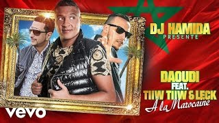 DJ Hamida - A la marocaine ft. Daoudi, Tiiw Tiiw, Leck