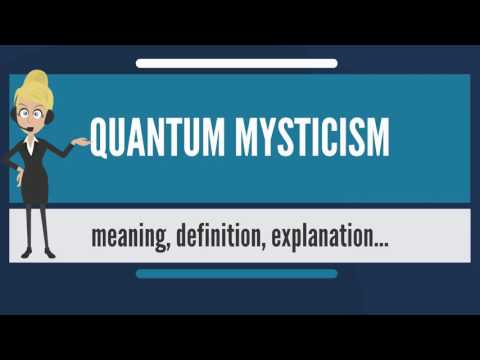 What is QUANTUM MYSTICISM? What does QUANTUM MYSTICISM mean? QUANTUM MYSTICISM meaning