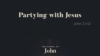 """Partying with Jesus"" (John 1:1-12)"
