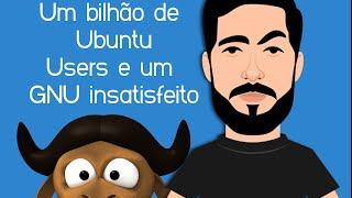 Ubuntu com um bilhão de usuários e mataram o GNU?