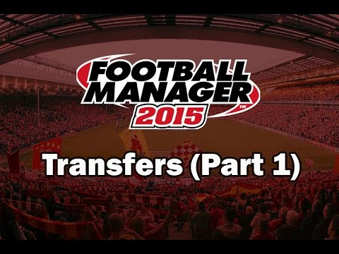 Football Manager 2015 For Beginners - Transfers (Part 1)