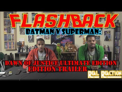 FlashBack: Batman v Superman: Dawn of Justice Ultimate Edition Trailer Real Reaction