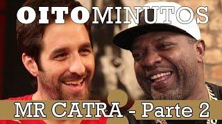 8 MINUTOS - MR CATRA (PARTE 2)