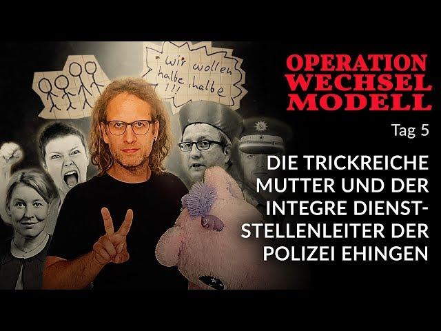 Die trickreiche Mutter und der integre Dienststellenleiter der Polizei Ehingen (Wechselmodell Tag 5)
