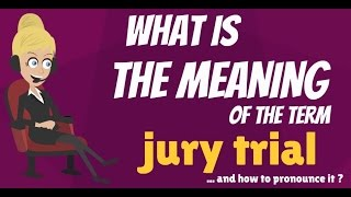 What is JURY TRIAL? What does JURY TRIAL mean? JURY TRIAL meaning, definition & explanation