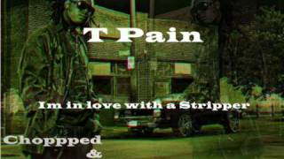 T pain feat mike jones - Im in love with a Stripper Chopped and Screwed