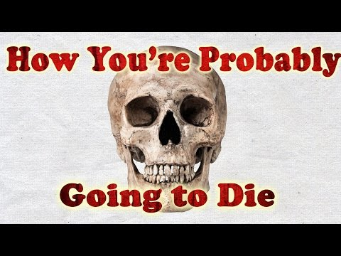 How You're Probably Going to Die