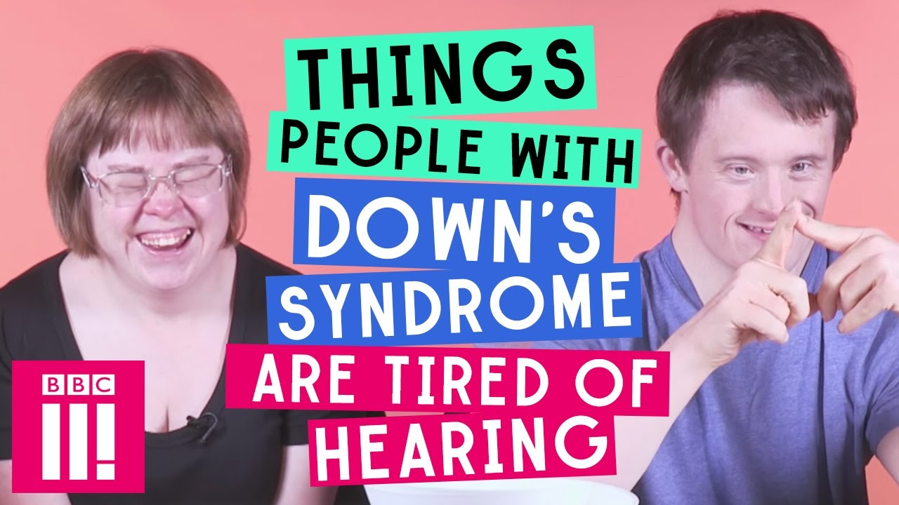 things people with downs syndrome are tired of hearing