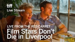FILM STARS DON'T DIE IN LIVERPOOL Live from the Red Carpet | TIFF 17