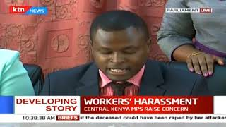Central Kenya MPs raise concerns over workers\' harassment