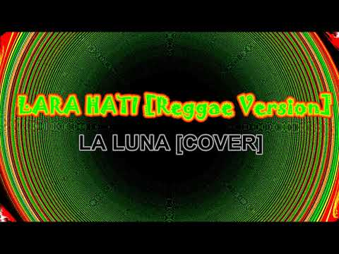 LARA HATI - LA LUNA [COVER] REGGAE VERSION