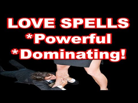 Love Spells Tutorial Shows How To Cast Powerful Dominating Spell