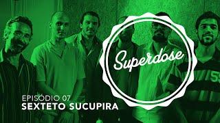 "Superdose | Sexteto Sucupira - ""Ziryab no Baile"" (Ep.07)"