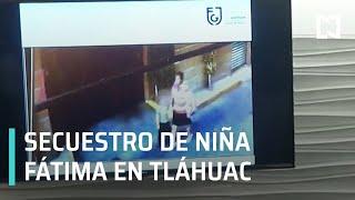 Caso Fátima: Secuestran y asesinan a menor en Tláhuac