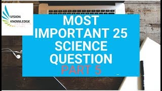 general science most important 25 question  part 5