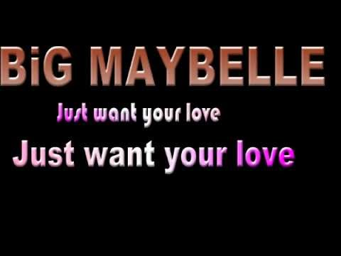 BIG MAYBELLE - Just want your love