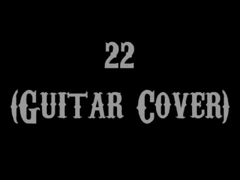 22 - Taylor Swift (Guitar Cover With Lyrics & Chords) - YouTube