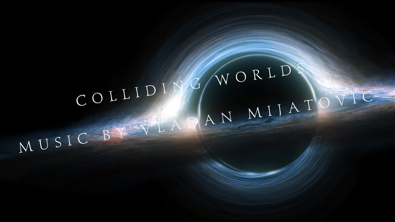 Project: Colliding Worlds_Music by Vladan Mijatovic