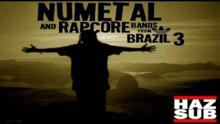 NuMetal and RapCore Bands from Brazil 3 (HAZ SUB) (1:49:39s)