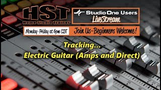 HST Live Stream: Tracking - Electric Guitars (Amp and Direct)