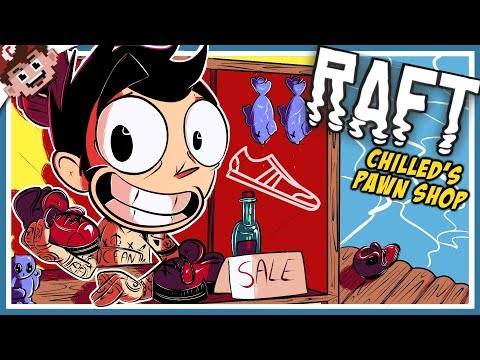 CHILLED'S PAWN SHOP! | The OLD SHOE Returns! (RAFT Multiplayer)