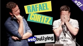 WEBBULLYING #127 - RAFAEL CORTEZ