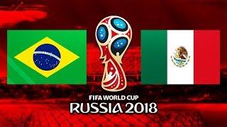 Brazilia - Mexic || Cupa Mondiala 2018
