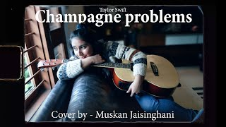 Taylor Swift - Champagne Problems ( Muskan Jaisinghani cover video )