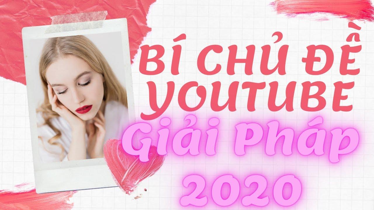 Bí Chủ Đề Youtube – Gợi Ý Chủ Đề Youtube Dễ Làm 2020 – Cách Làm Youtube Nhiều View Và Sub