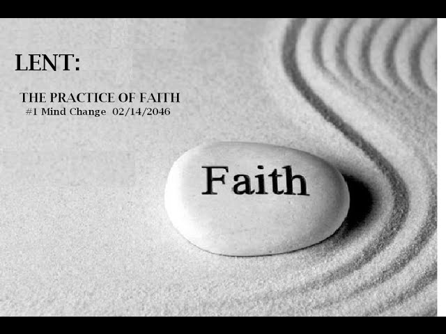 LENT: THE PRACTICE OF FAITH- Mind Change 02/14/2016