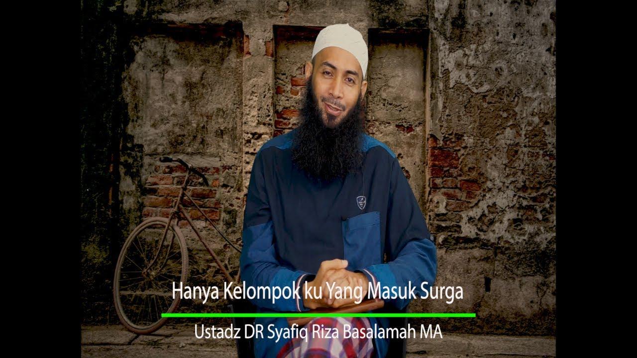 Hanya Kelompok Ku Yang Masuk Surga - Ustadz DR Syafiq Riza Basalamah MA