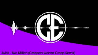 Avicii - Two Million (Creepers Gonna Creep Remix) [FREE]