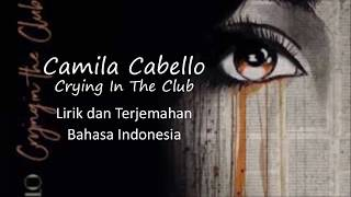 Video Camila Cabello - Crying in the Club (Lyric / Lirik Terjemahan Indonesia) download MP3, 3GP, MP4, WEBM, AVI, FLV Desember 2017