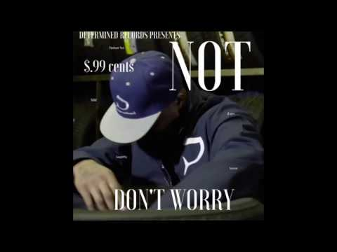 NOT - Don't Worry - (Official Vid #2 Edition)