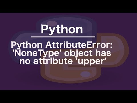 Python AttributeError: 'NoneType' object has no attribute 'upper'