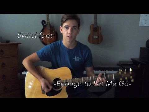 Enough to Let Me Go - (Switchfoot Cover)