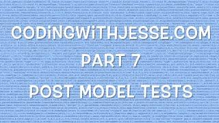 Post Model Tests - #7 - CodingWithJesse.com