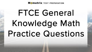 Free FTCE General Knowledge: Math Practice Quiz (082)