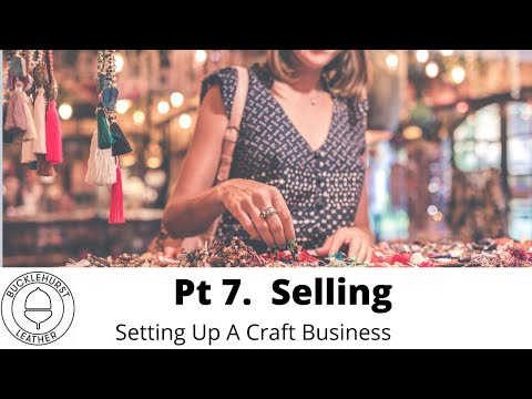 Pt 7. Setting Up A Craft Business Selling Your Craft