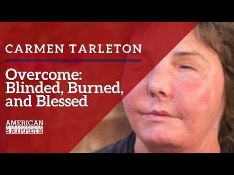Carmen Blandin Tarleton- Overcome: Blinded, Burned, and Blessed
