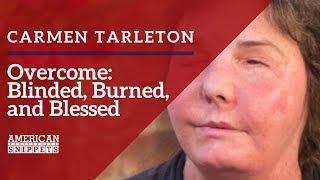 Carmen Blandin Tarleton- Overcome: Blinded, Burned, and Blessed