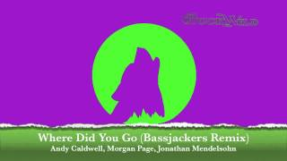 Andy Caldwell, Morgan Page, Jonathan Mendelsohn - Where Did You Go (Bassjackers Remix)