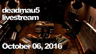 Deadmau5 Livestream October 06, 2016 10/06/2016