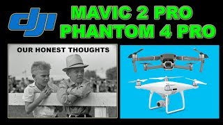 Honest Opinions DJI MAVIC 2 PRO PHANTOM 4 PRO