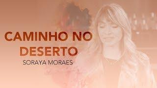 Soraya Moraes Cantando Caminho no Deserto, solta o dede e abra o coração